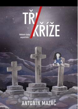 Tři kříže - Antonín Mazáč